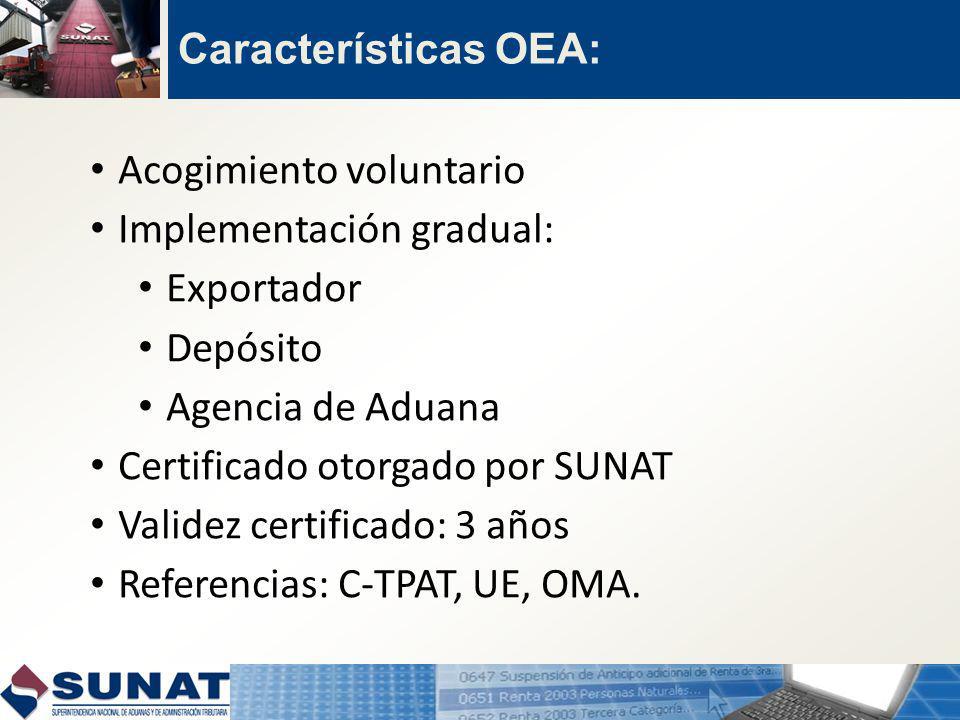 Características OEA: Acogimiento voluntario. Implementación gradual: Exportador. Depósito. Agencia de Aduana.