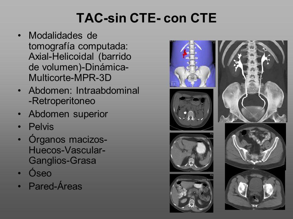 TAC-sin CTE- con CTE Modalidades de tomografía computada: Axial-Helicoidal (barrido de volumen)-Dinámica-Multicorte-MPR-3D.