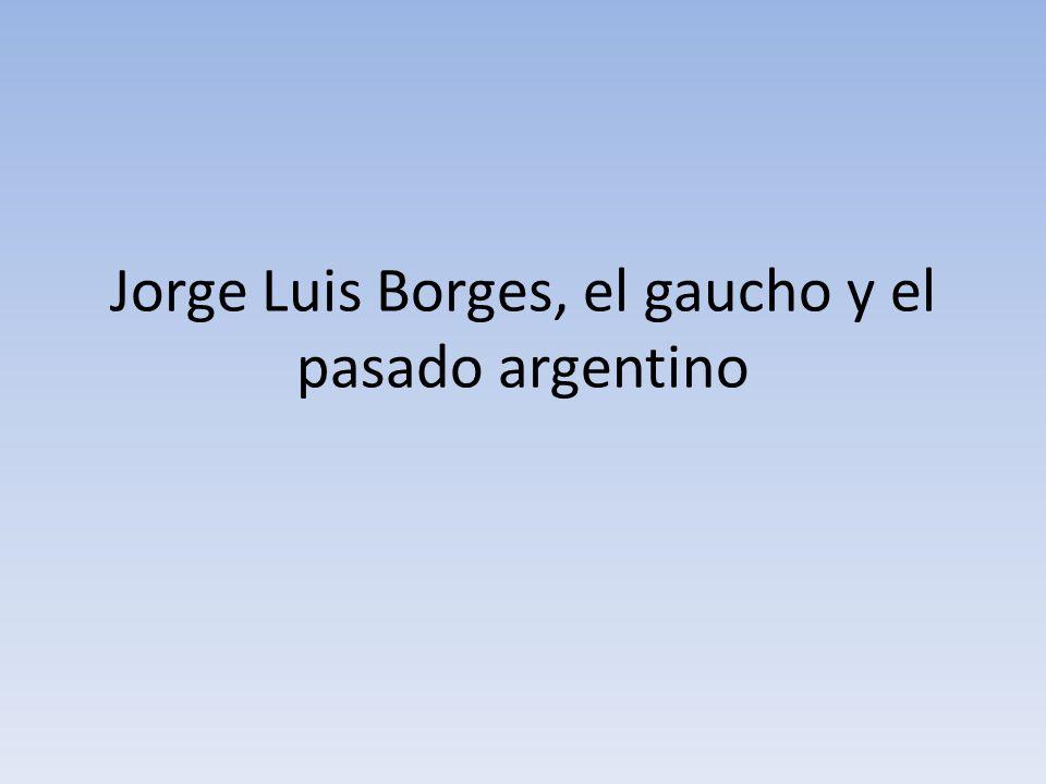 Jorge Luis Borges, el gaucho y el pasado argentino