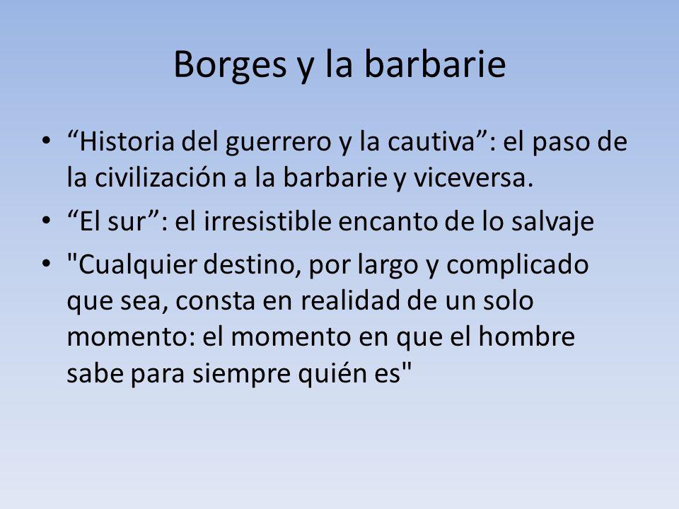 Borges y la barbarie Historia del guerrero y la cautiva : el paso de la civilización a la barbarie y viceversa.