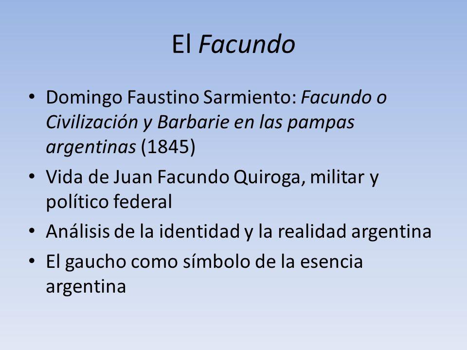 El Facundo Domingo Faustino Sarmiento: Facundo o Civilización y Barbarie en las pampas argentinas (1845)