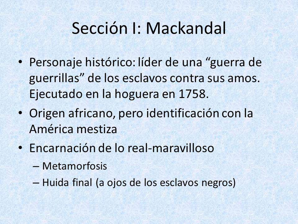 Sección I: Mackandal Personaje histórico: líder de una guerra de guerrillas de los esclavos contra sus amos. Ejecutado en la hoguera en 1758.