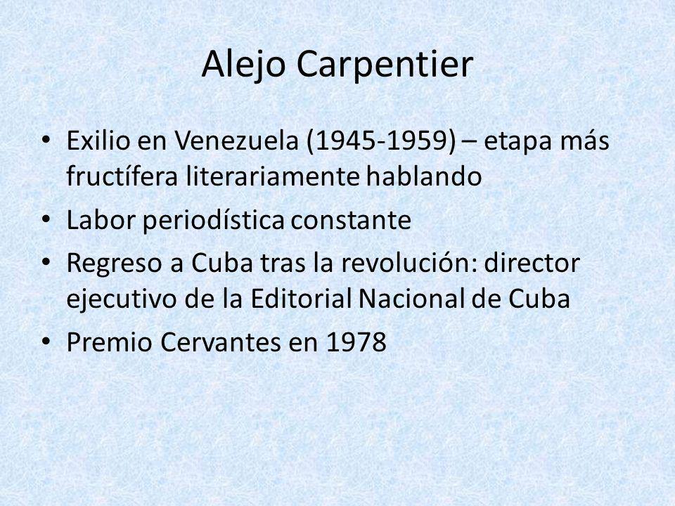 Alejo Carpentier Exilio en Venezuela (1945-1959) – etapa más fructífera literariamente hablando. Labor periodística constante.