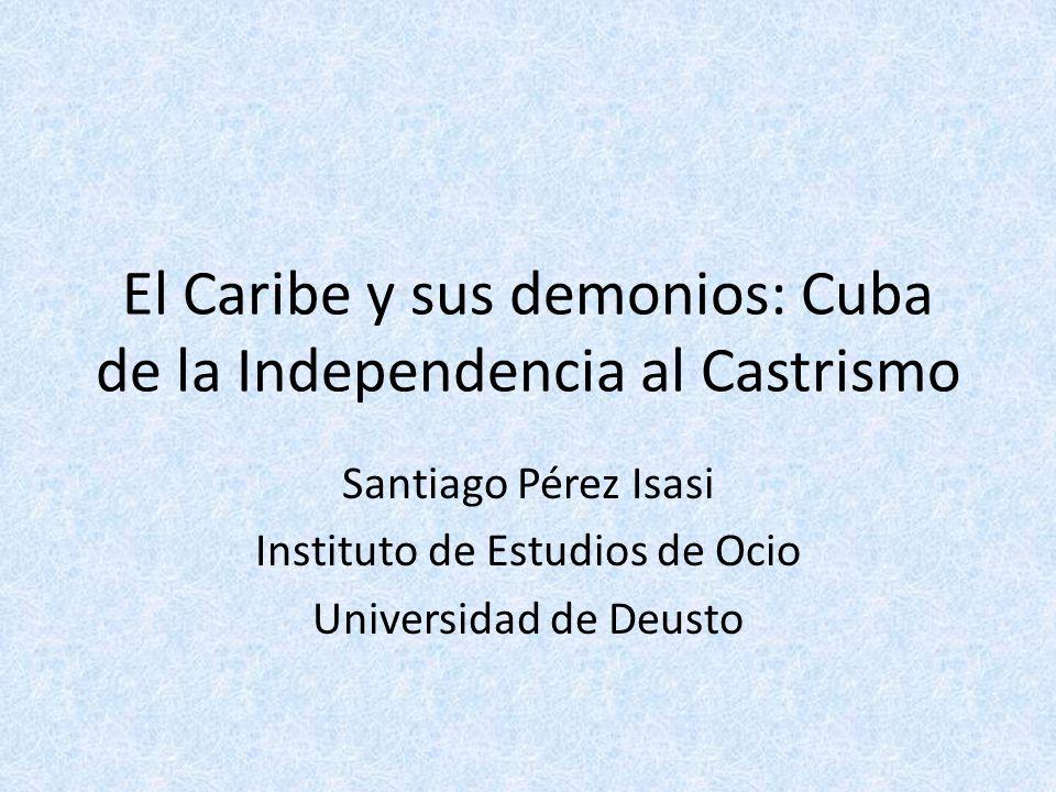 El Caribe y sus demonios: Cuba de la Independencia al Castrismo