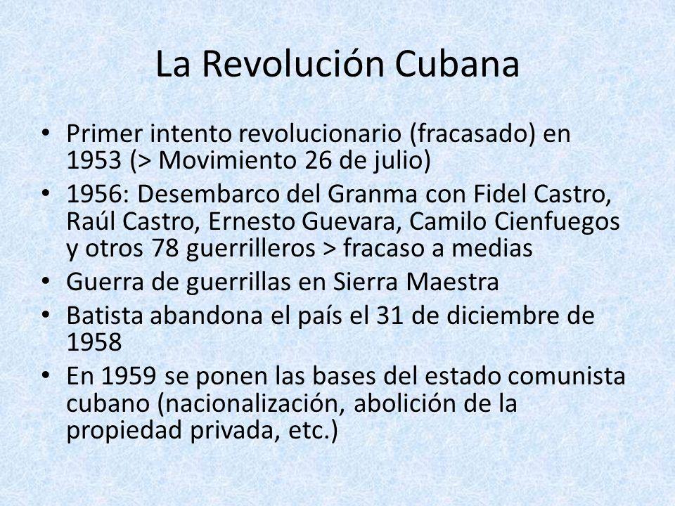 La Revolución Cubana Primer intento revolucionario (fracasado) en 1953 (> Movimiento 26 de julio)