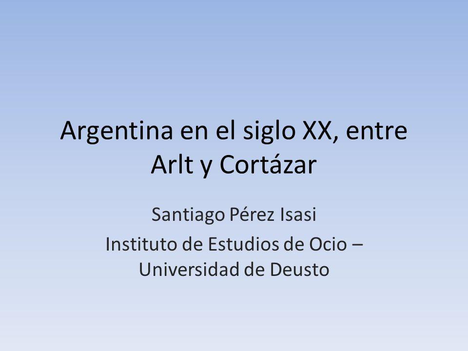 Argentina en el siglo XX, entre Arlt y Cortázar