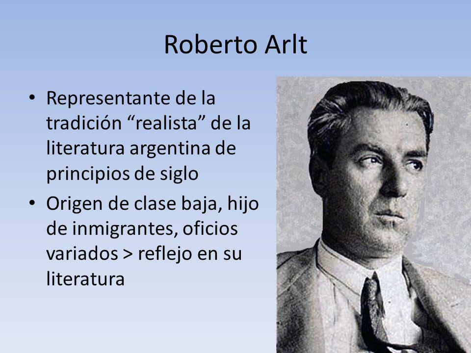 Roberto Arlt Representante de la tradición realista de la literatura argentina de principios de siglo.