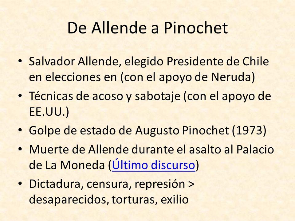De Allende a Pinochet Salvador Allende, elegido Presidente de Chile en elecciones en (con el apoyo de Neruda)