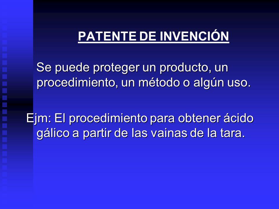 PATENTE DE INVENCIÓN Se puede proteger un producto, un procedimiento, un método o algún uso.