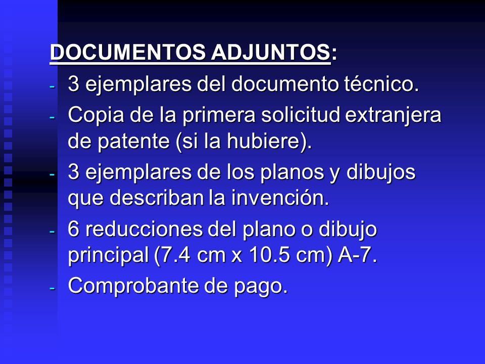 DOCUMENTOS ADJUNTOS: 3 ejemplares del documento técnico. Copia de la primera solicitud extranjera de patente (si la hubiere).
