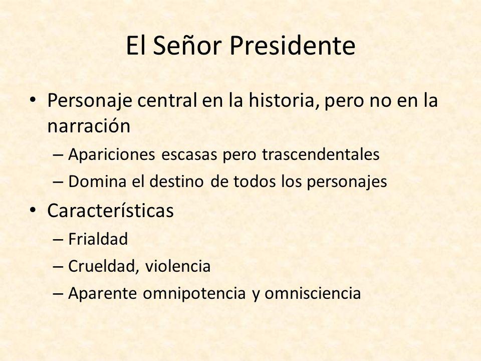 El Señor Presidente Personaje central en la historia, pero no en la narración. Apariciones escasas pero trascendentales.