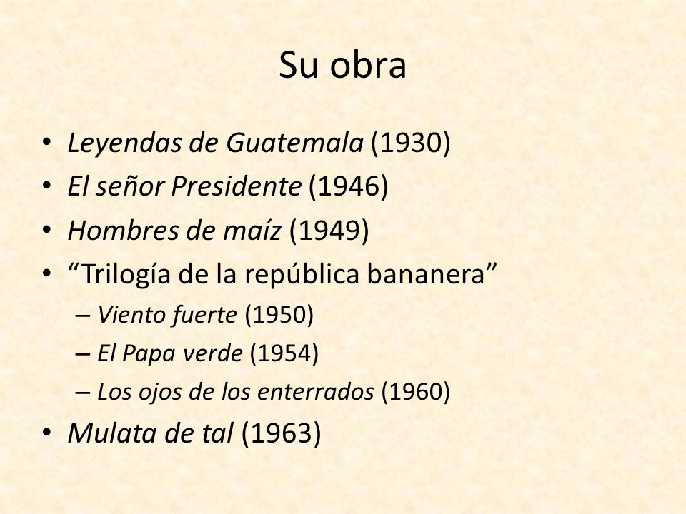 Su obra Leyendas de Guatemala (1930) El señor Presidente (1946)