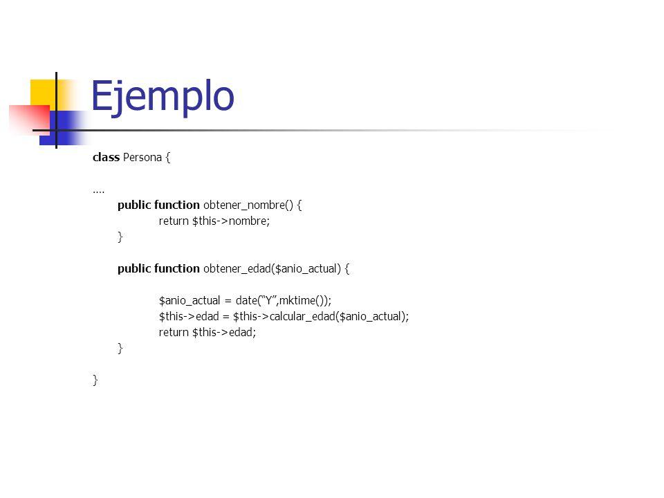 Ejemplo class Persona { …. public function obtener_nombre() {