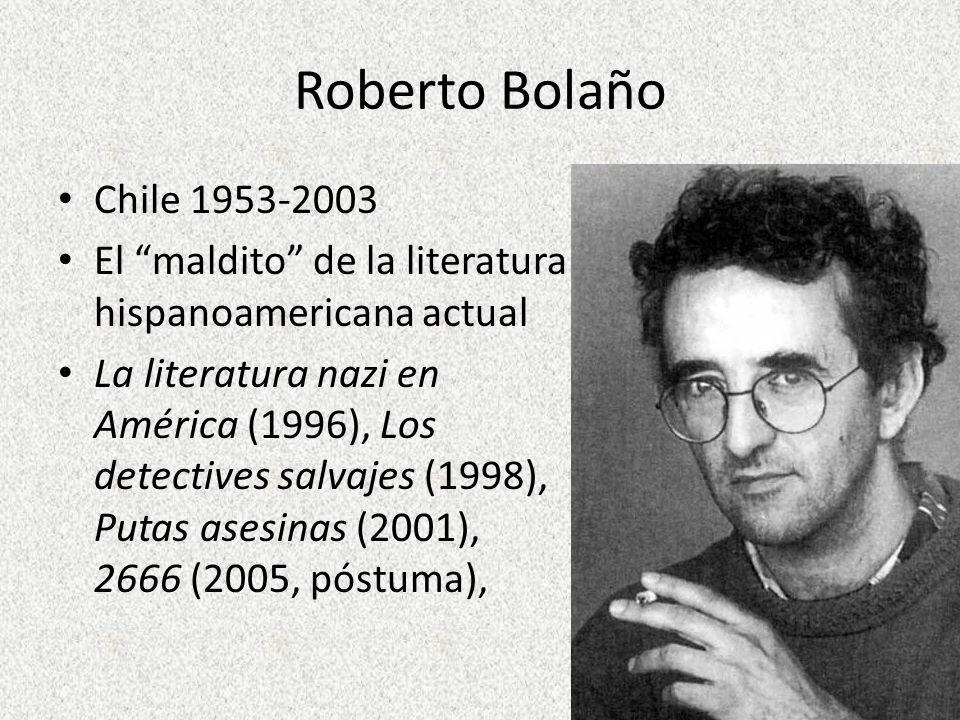 Roberto Bolaño Chile 1953-2003. El maldito de la literatura hispanoamericana actual.