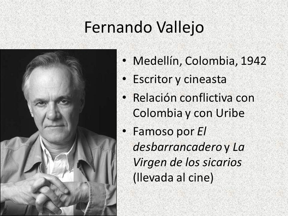 Fernando Vallejo Medellín, Colombia, 1942 Escritor y cineasta
