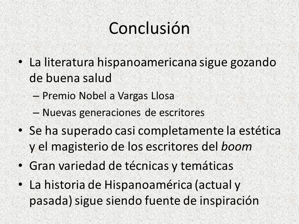Conclusión La literatura hispanoamericana sigue gozando de buena salud
