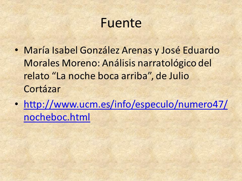 Fuente María Isabel González Arenas y José Eduardo Morales Moreno: Análisis narratológico del relato La noche boca arriba , de Julio Cortázar.