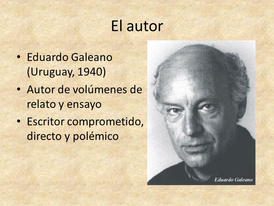 El autor Eduardo Galeano (Uruguay, 1940)