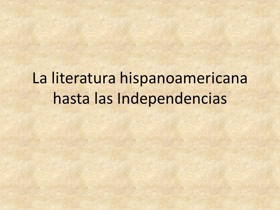 La literatura hispanoamericana hasta las Independencias