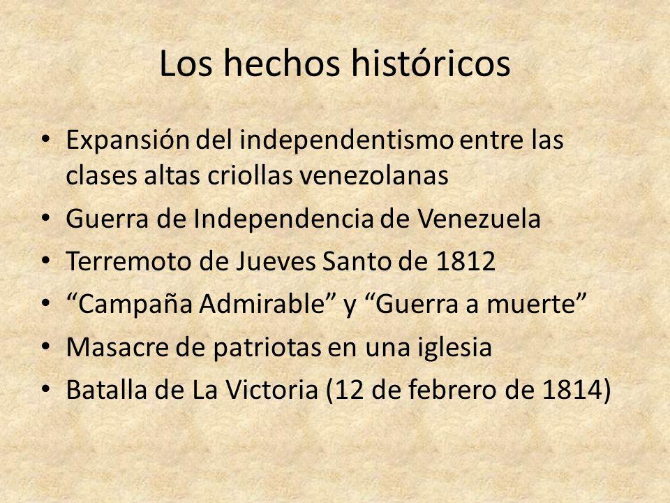 Los hechos históricos Expansión del independentismo entre las clases altas criollas venezolanas. Guerra de Independencia de Venezuela.