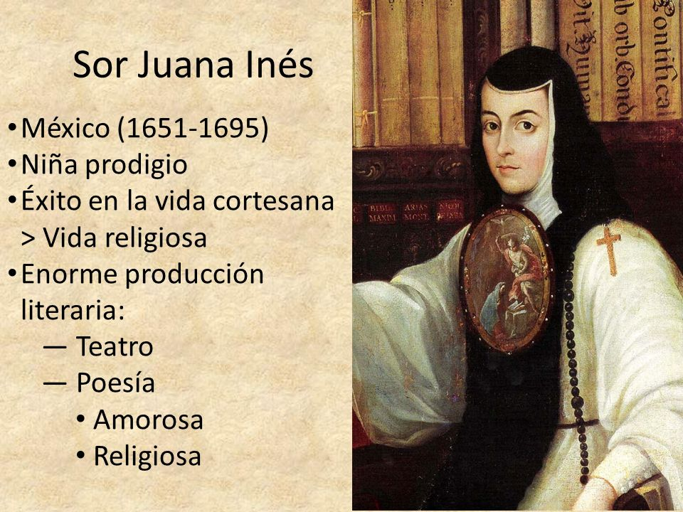 Sor Juana Inés México (1651-1695) Niña prodigio