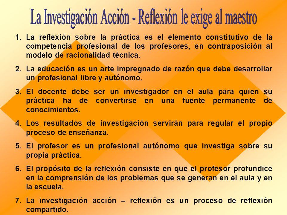 La Investigación Acción - Reflexión le exige al maestro