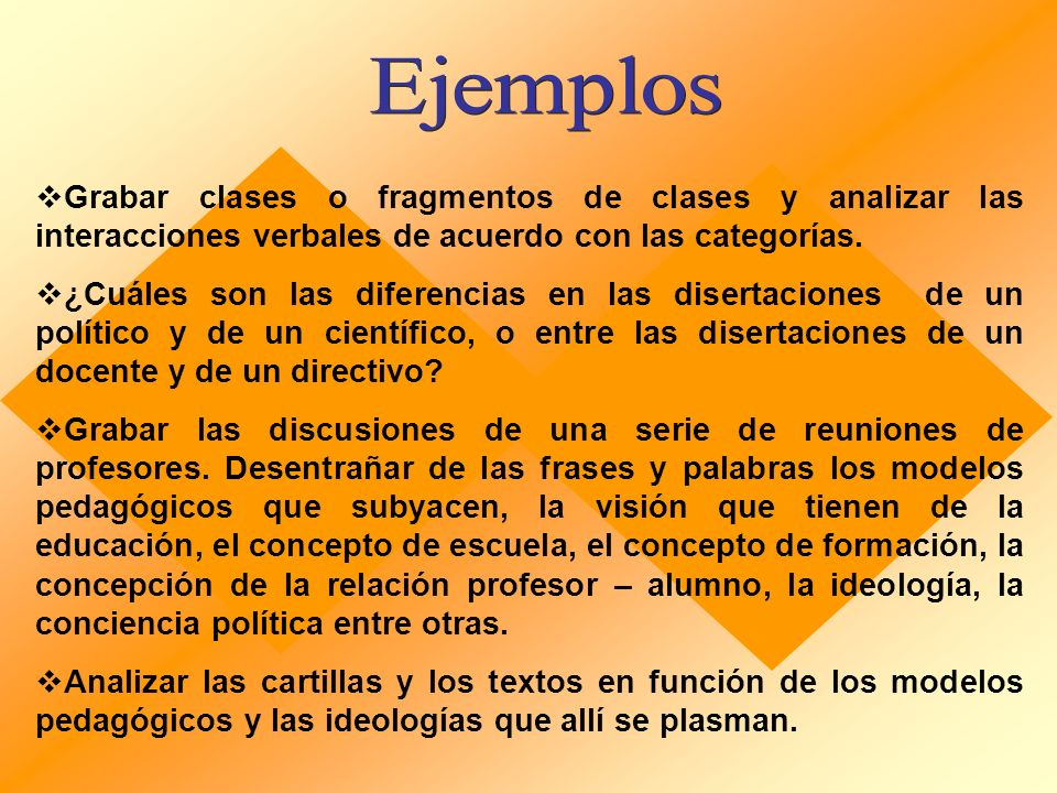 Ejemplos Grabar clases o fragmentos de clases y analizar las interacciones verbales de acuerdo con las categorías.