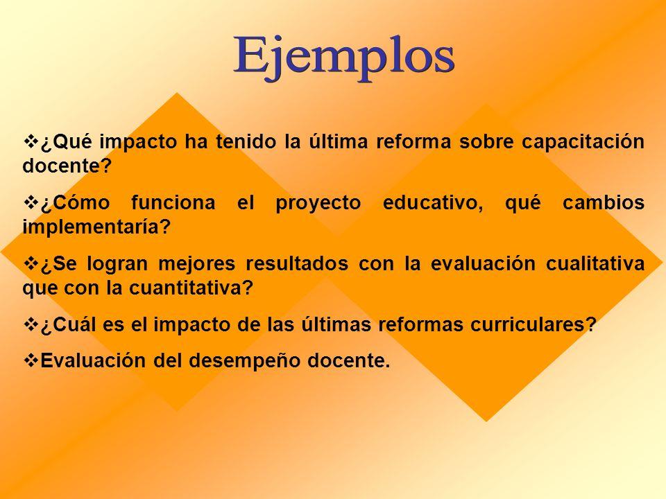 Ejemplos ¿Qué impacto ha tenido la última reforma sobre capacitación docente ¿Cómo funciona el proyecto educativo, qué cambios implementaría