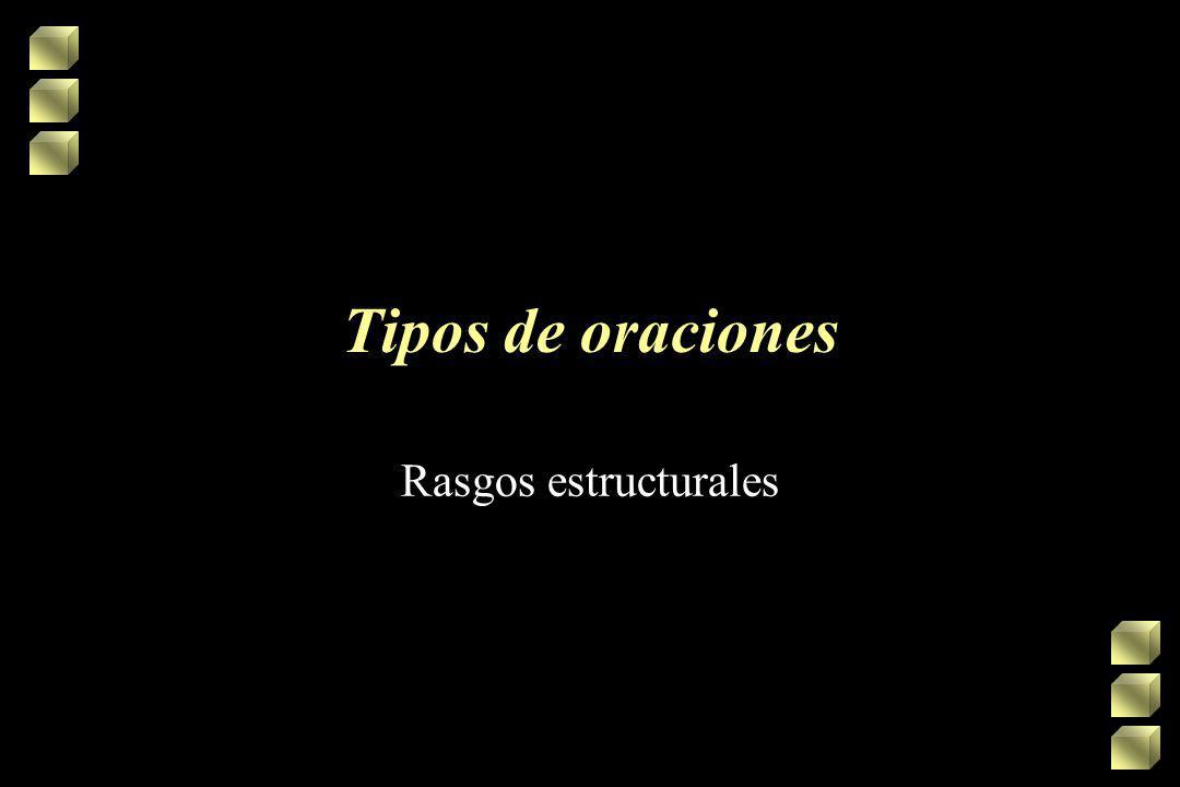 Tipos de oraciones Rasgos estructurales