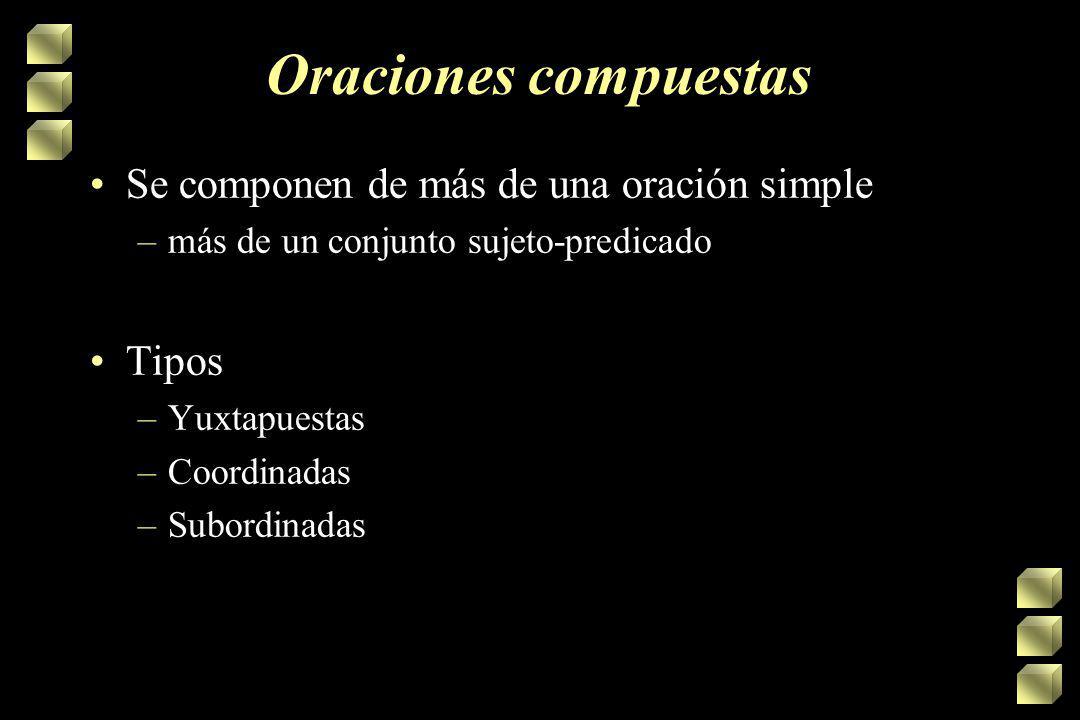 Oraciones compuestas Se componen de más de una oración simple Tipos