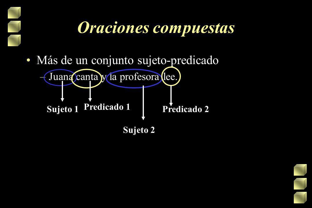 Oraciones compuestas Más de un conjunto sujeto-predicado