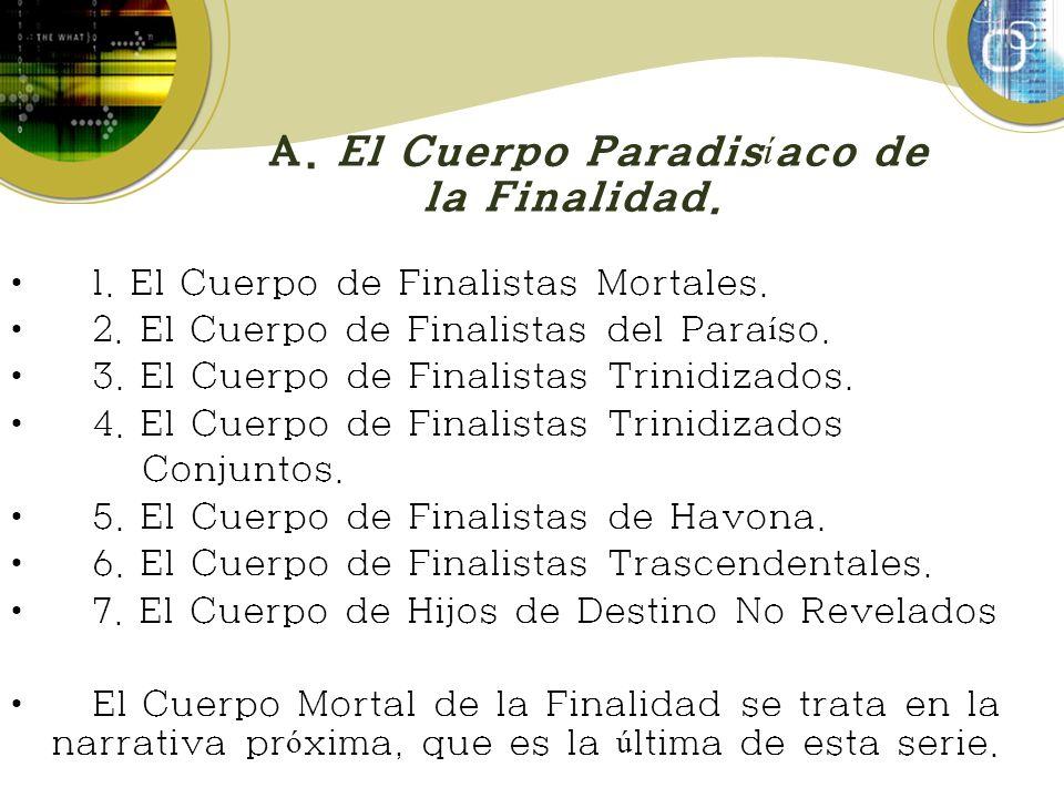 A. El Cuerpo Paradisíaco de la Finalidad.