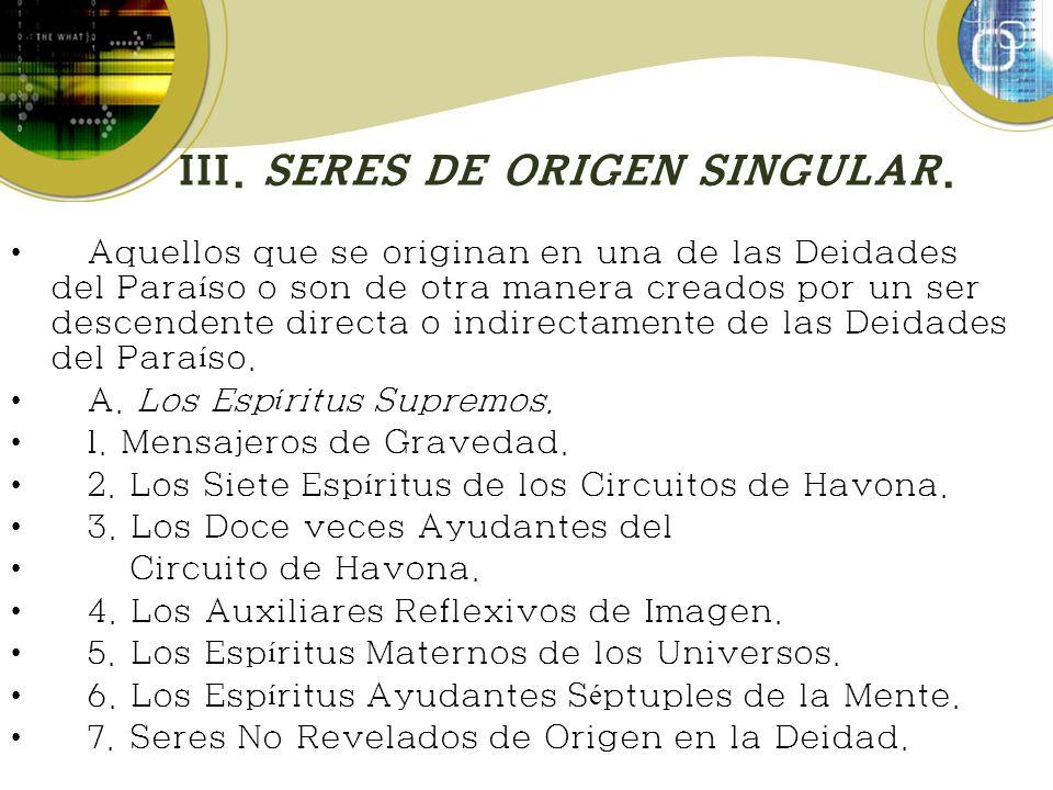 III. SERES DE ORIGEN SINGULAR.