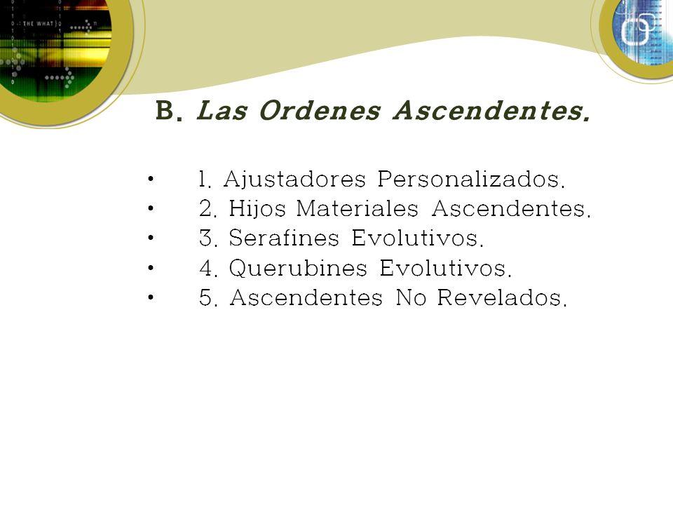 B. Las Ordenes Ascendentes.