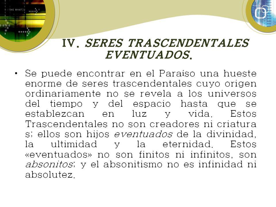 IV. SERES TRASCENDENTALES EVENTUADOS.