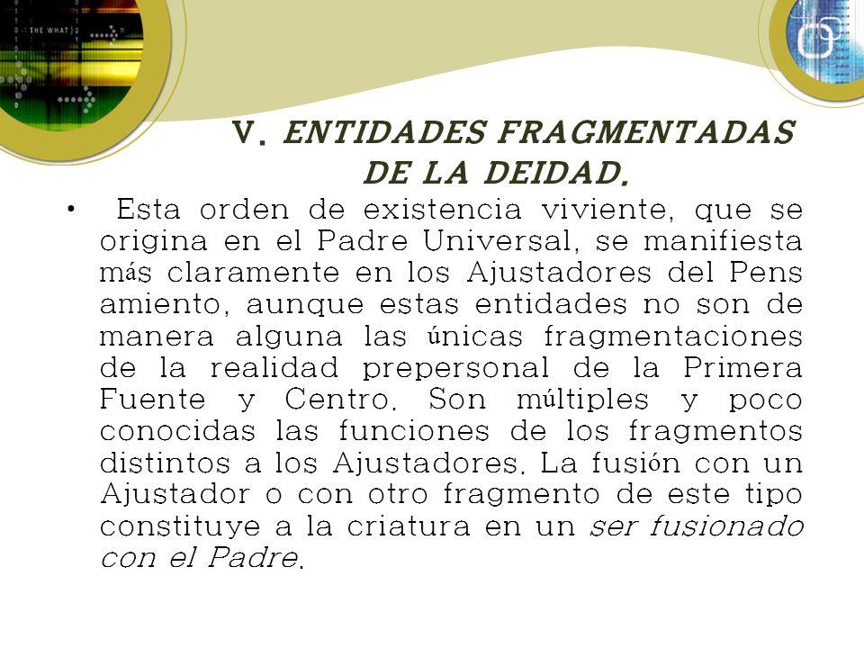 V. ENTIDADES FRAGMENTADAS DE LA DEIDAD.