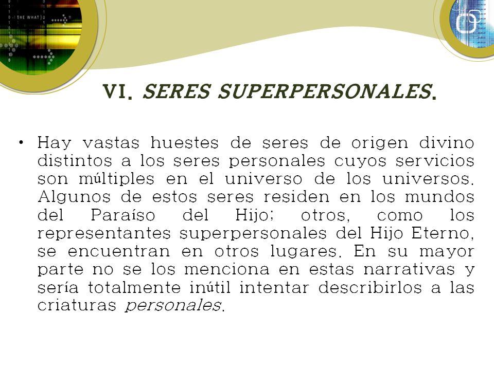 VI. SERES SUPERPERSONALES.