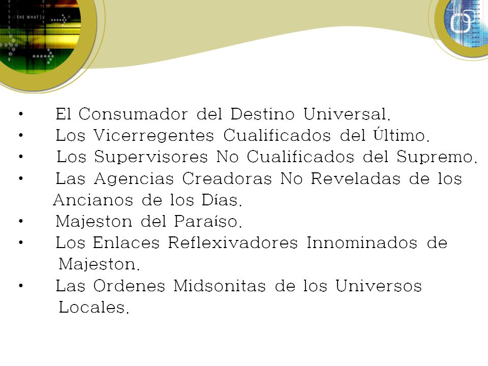 El Consumador del Destino Universal.