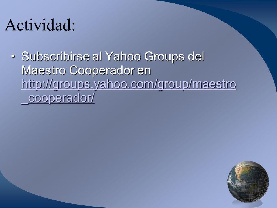 Actividad: Subscribirse al Yahoo Groups del Maestro Cooperador en http://groups.yahoo.com/group/maestro _cooperador/