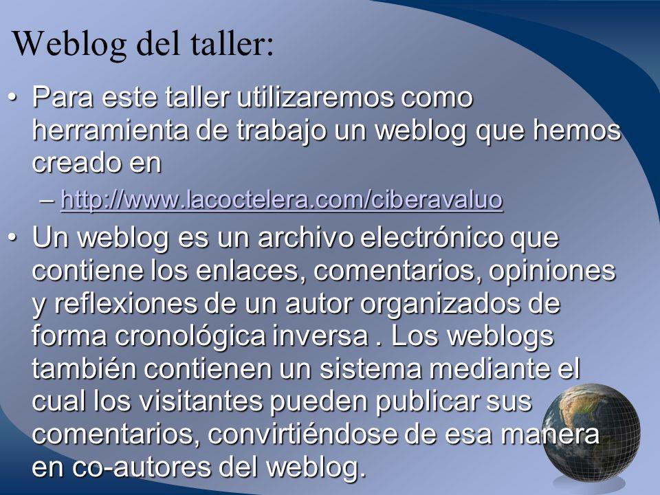 Weblog del taller: Para este taller utilizaremos como herramienta de trabajo un weblog que hemos creado en.