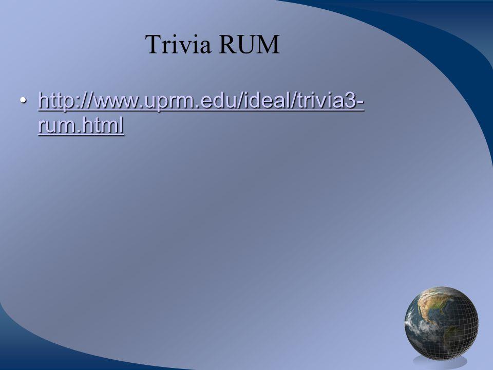 Trivia RUM http://www.uprm.edu/ideal/trivia3- rum.html
