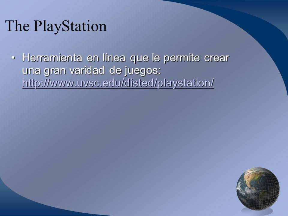 The PlayStation Herramienta en línea que le permite crear una gran varidad de juegos: http://www.uvsc.edu/disted/playstation/
