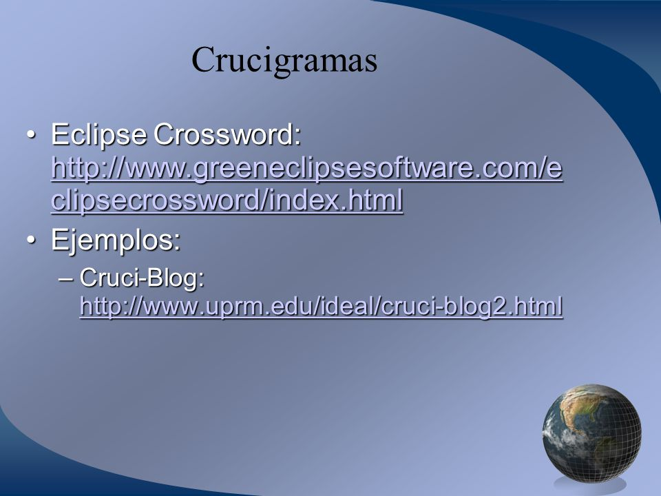 Crucigramas Eclipse Crossword: http://www.greeneclipsesoftware.com/ec lipsecrossword/index.html. Ejemplos: