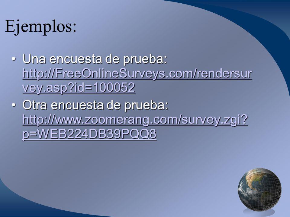 Ejemplos: Una encuesta de prueba: http://FreeOnlineSurveys.com/rendersur vey.asp id=100052.