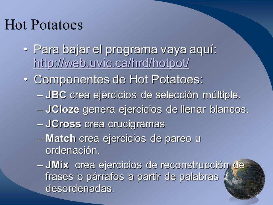 Hot Potatoes Para bajar el programa vaya aquí: http://web.uvic.ca/hrd/hotpot/ Componentes de Hot Potatoes: