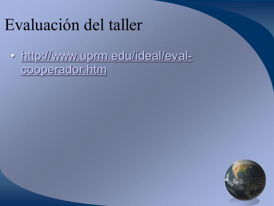 Evaluación del taller http://www.uprm.edu/ideal/eval- cooperador.htm