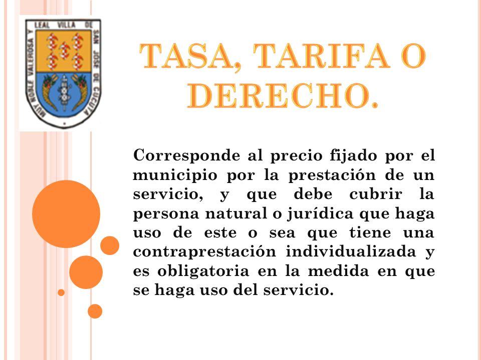 TASA, TARIFA O DERECHO.