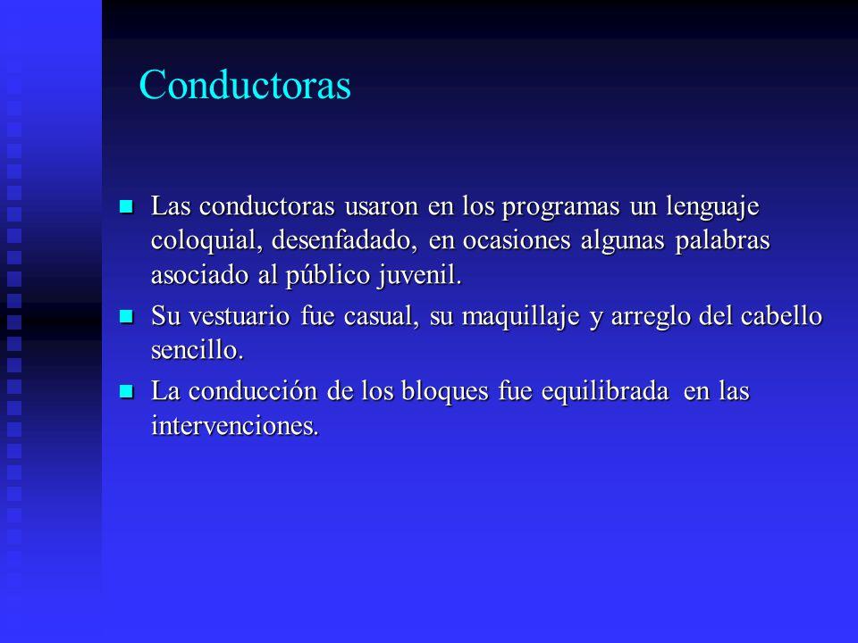 Conductoras Las conductoras usaron en los programas un lenguaje coloquial, desenfadado, en ocasiones algunas palabras asociado al público juvenil.