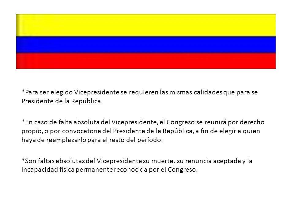 *Para ser elegido Vicepresidente se requieren las mismas calidades que para se Presidente de la República.