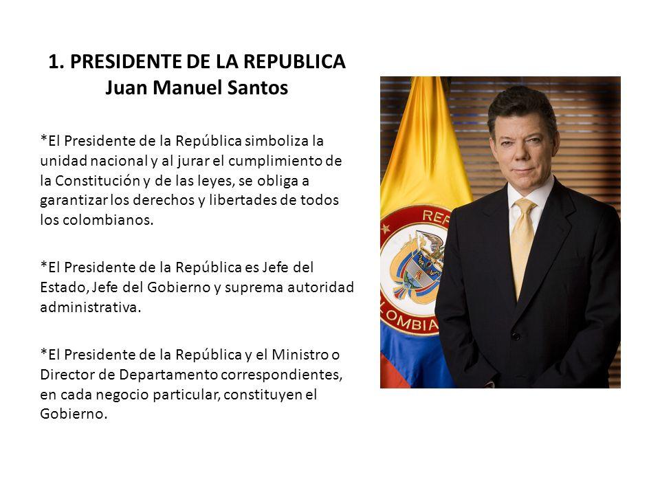 1. PRESIDENTE DE LA REPUBLICA Juan Manuel Santos